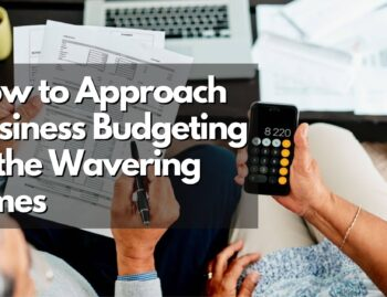 How to approach business budgeting in uncertain times