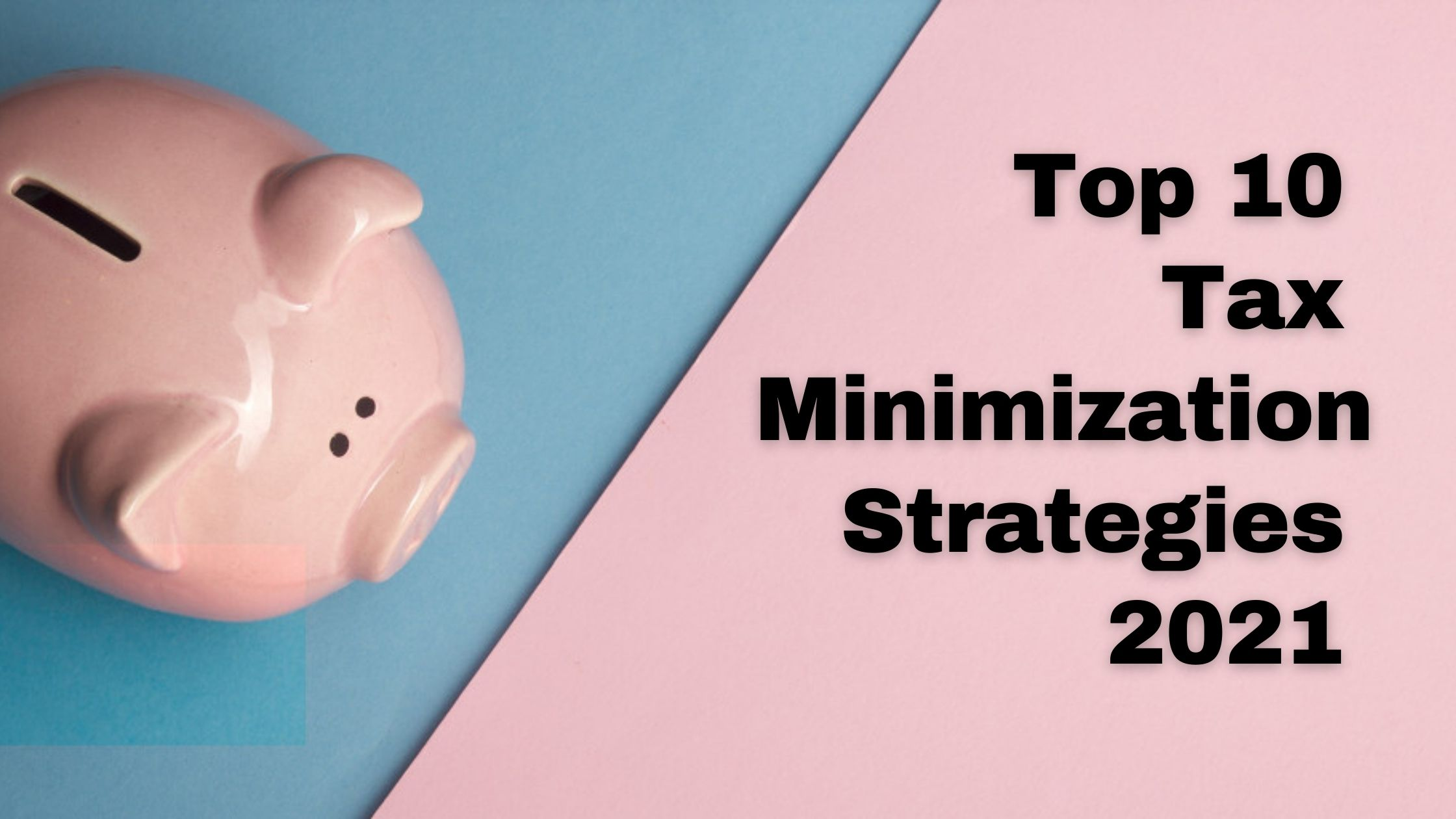 Tax Minimization Strategies 2021